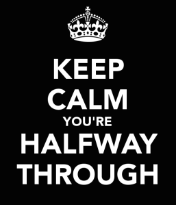 Keep Calm You're Halfway Through